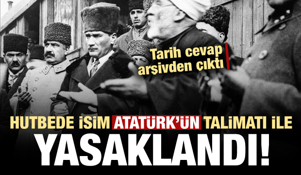 Hutbede isim Mustafa Kemal Atatürk'ün talimatı ile yasaklamış!