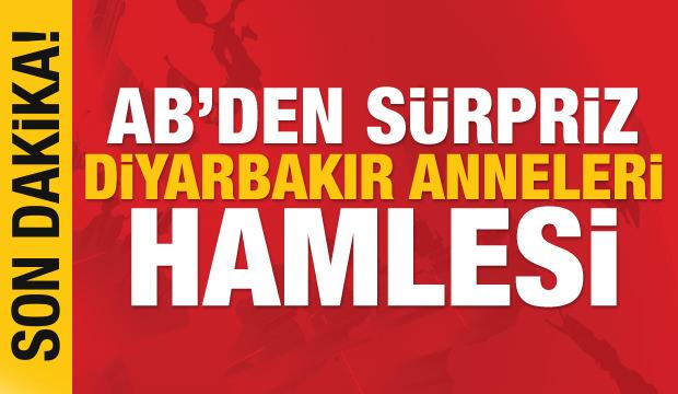 Son Dakika Haberi: AB'den sürpriz Diyarbakır Anneleri hamlesi