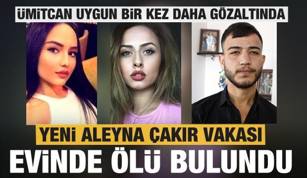 Yeni Aleyna Çakır vakası! Ümitcan Uygun gözaltında! Esra Hankulu evinde ölü bulundu