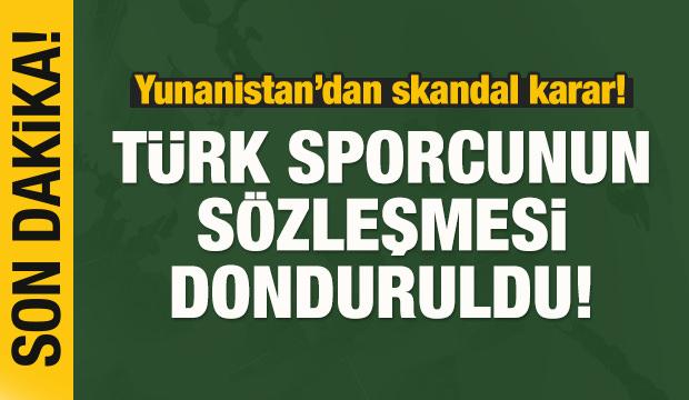 Yunanistan'dan skandal karar! Türk sporcunun sözleşmesi donduruldu