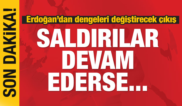 Erdoğan'dan dengeleri değiştirecek açıklama