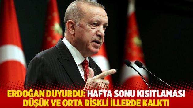 Erdoğan duyurdu: Hafta sonu kısıtlaması, düşük ve orta riskli illerde kalktı