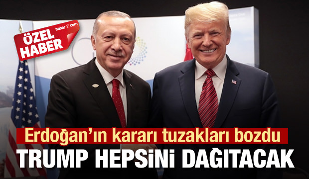 Erdoğan'ın kararı tuzakları bozdu! Trump hepsini dağıtacak
