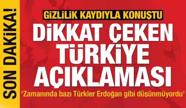 Son Dakika... Gizlilik kaydıyla konuştu! Türkiye ve Erdoğan açıklaması