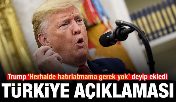 Trump 'Herhalde hatırlatmama gerek yok' deyip ekledi! Türkiye çıkışı